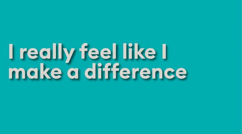 I really feel like I make a difference